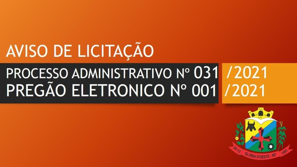 AVISO DE LICITAÇÃO - PROCESSO ADMINISTRATIVO Nº 031/2021 - PREGÃO ELETRÔNICO Nº 001/2021